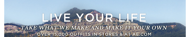 Live Your Life | Take What We Make And Make It Your Own | Over 15,000 Outfits In Stores & At AE.com