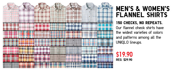 Men's & Women's Flannel Shirts. 150 checks, No Repeats. Our flannel check shirts have the widest varieties of colors and patterns among all the UNIQLO lineups. M&W $19.90 Reg $29.90