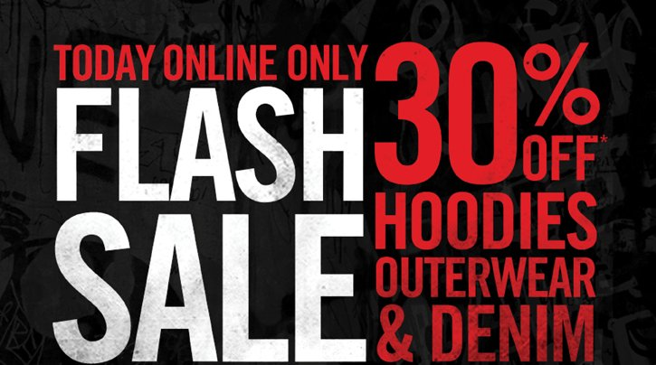 TODAY ONLINE ONLY: FLASH SALE 30% OFF* HOODIES OUTERWEAR & DENIM