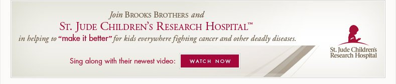 JOIN BROOKS BROTHERS AND ST. JUDE CHILDREN'S RESEARCH HOSPITAL