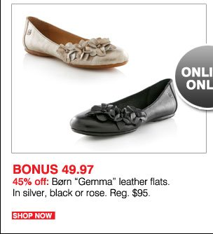 Online only! BONUS 49.97 45% off: Børn 'Gemma' leather flats. In silver, black or rose. Reg. $95. Shop now.