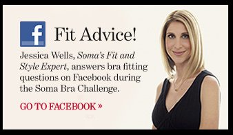 Fit Advice! Jessica Wells, Soma's Fit and Style Expert, answers bra fitting questions on Facebook during the Soma Bra Challenge.  GO TO FACEBOOK