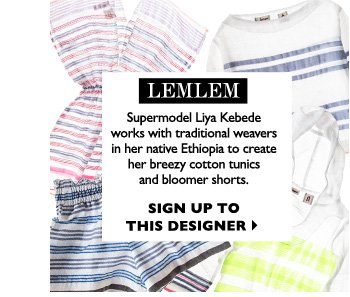 LEMLEM - Supermodel Liya Kebede's breezy cotton day dresses and bloomer shorts provide employment for traditional weavers in her native  Ethiopia. SIGN UP TO THIS DESIGNER