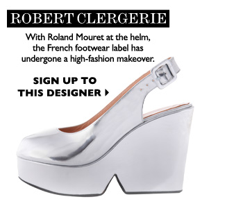 ROBERT CLERGERIE - With designer Roland Mouret at the helm, the French footwear label has undergone a polished makeover. SIGN UP TO THIS  DESIGNER