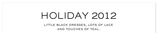 HOLIDAY 2012 LITTLE BLACK FRESSES, LOTS OF LACE AND TOUCHES OF TEAL