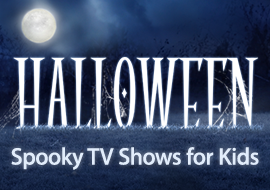 Halloween - Spooky TV Shows for Kids