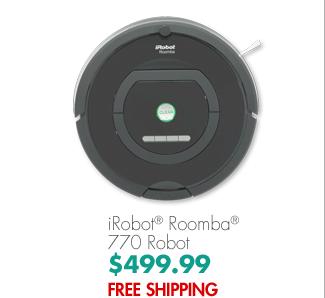 iRobot® Roomba® 770 Robot $499.99 FREE SHIPPING