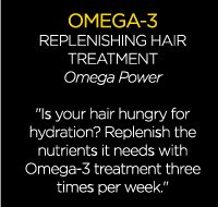 OMEGA-3 REPLENISHING HAIR TREATMENT - Omega Power - ''Is your hair hungry for hydration? Replenish the nutrients it needs with Omega-3 treatment three times per week.''