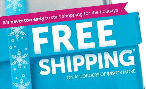 It's never too early to start shopping for the holidays...FREE SHIPPING* on all orders of $49 or more