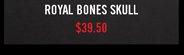 ROYAL BONES SKULL $39.50