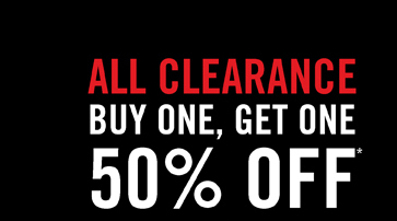 ALL CLEARANCE BUY ONE, GET ONE 50% OFF*