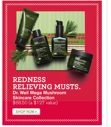 REDNESS RELIVING MUSTS Dr Weil Mega Mushroom Skincare Collection SHOP NOW