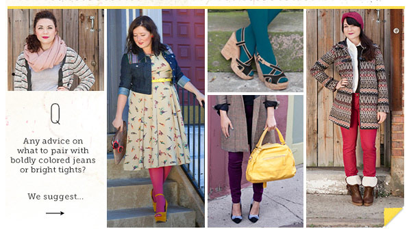Q: Any advice on what to pair with boldly colored jeans or bright tights? We suggest...