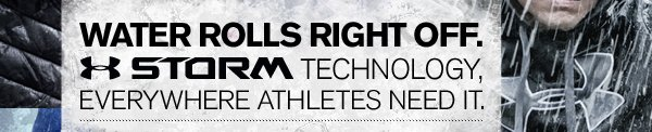 WATER ROLLS RIGHT OFF. UA STORM TECHNOLOGY, EVERYWHERE ATHLETES NEED IT.