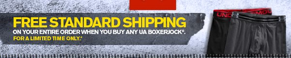 FREE STANDARD SHIPPING ON YOUR ENTIRE ORDER WHEN YOU BUY ANY UA BOXERJOCK®. FOR A LIMITED TIME ONLY.
