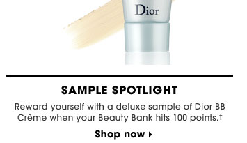 Beauty Insider Reward. Sample Spotlight. Reward yourself with a deluxe sample of Dior BB Creme when your Beauty Bank hits 100 points.† Shop now