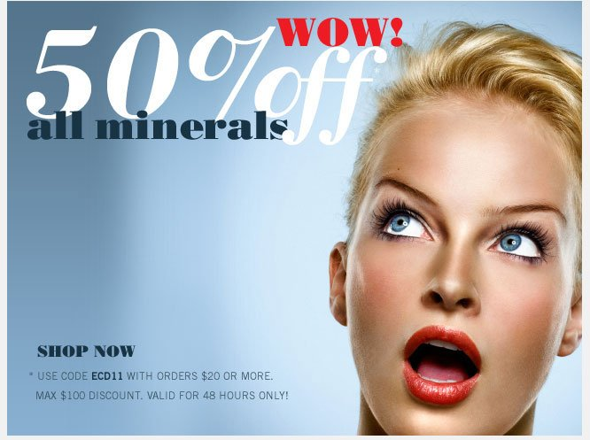 Our Minerals are already 80% less expensive than the competition - now save an additional 50% when you use code ECD11