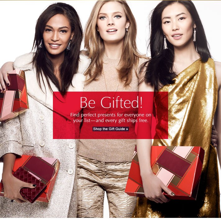 Be Gifted!  Find perfect presents for everyone on your list— and every gift ships free.  Shop the Gift Guide »