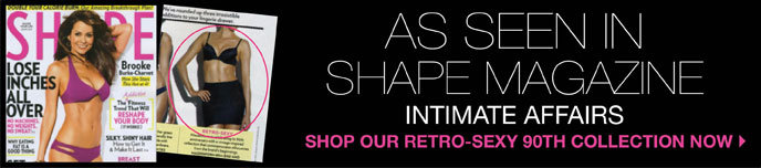 As Seen in Shape Magazine: Intimate Affairs. Shop Our Retro-Sexy 90th Collection Now