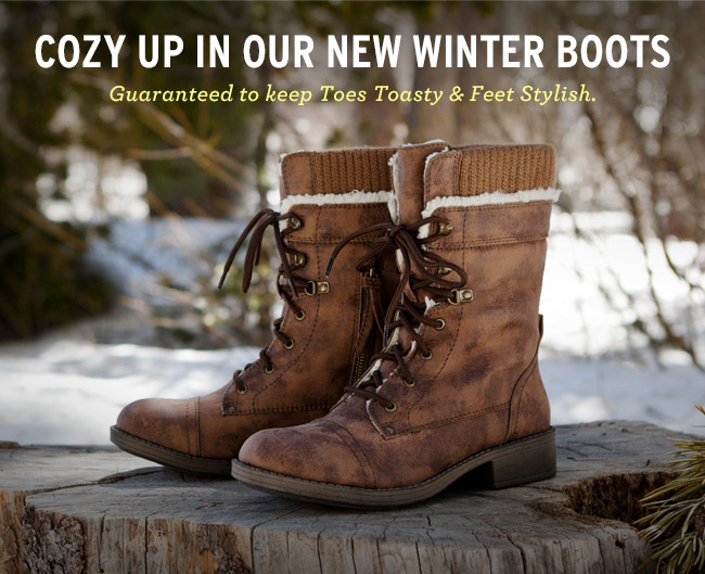 Cozy Up In Our New Winter Boots. Guaranteed to keep toes toasty and feet stylish.