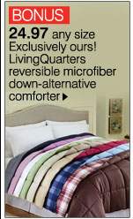 BONUS  24.97 any size. Exclusively ours! LivingQuarters reversible microfiber  down-alternative comforter. Shop now.