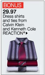 BONUS  29.97 Dress shirts and ties from Calvin Klein and Kenneth Cole  REACTION® Shop  now.