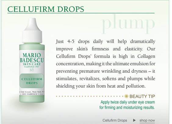 Just 4-5 drops daily will help dramatically improve skin's firmness and elasticity. Our Cellufirm Drops formula is high in Collagen concentration, making it the ultimate emulsion for preventing premature wrinkling and dryness - it stimulates, revitalizes, softens and plumps while shielding your skin from heat and pollution.