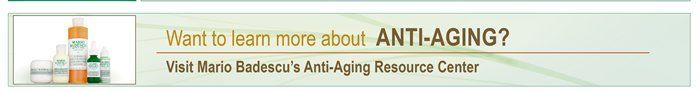 Want to learn more about Anti-Aging? Visit Mario Badescu's Anti-Aging Resource Center