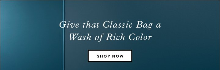 Give that Classic Bag a Wash of Rich Color