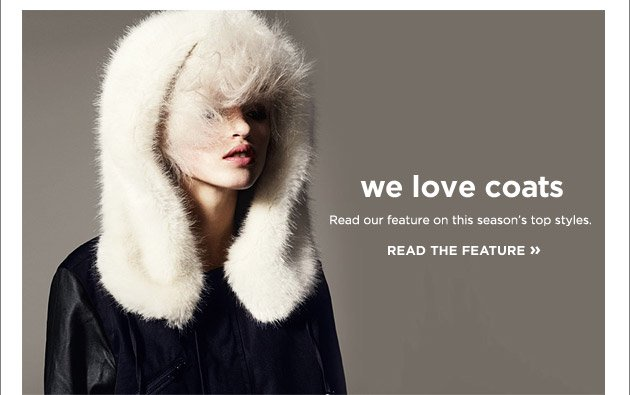 we love coats. Read our feature on this season's top styles
