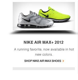 NIKE AIR MAX+ 2012 | A running favorite, now available in hot new colors. | Shop Nike Air Max Shoes