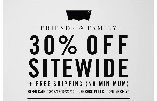 FRIENDS & FAMILY 30% OFF SITEWIDE, + Free Shipping (No Minimum). Offer date: 10/18- 10/22 - Use code: FF2012 - Online Only.