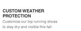 CUSTOM WEATHER PROTECTION | Customize our top running shoes to stay dry and visible this fall.