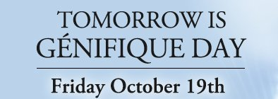 TOMORROW IS GÉNIFIQUE DAY | Friday October 19th