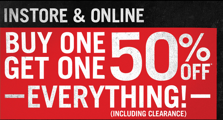 BUY ONE, GET ONE 50% OFF EVERYTHING! (INCLUDING CLEARANCE)*