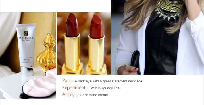 Pair… A dark eye with a great sweater.  Experiment… With burgundy lips.  Apply… A rich moisturizer.