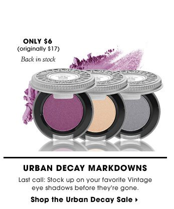 Only $6 (originally $17) Back in stock. Urban Decay Markdowns. Last call: Stock up on your favorite Vintage eye shadows before they're gone. Shop the Urban Decay Sale.