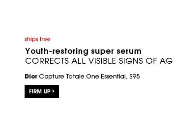 ships free | Youth-restoring super serum corrects all visible signs of aging. Dior Capture Totale One Essential, $95. Firm up.