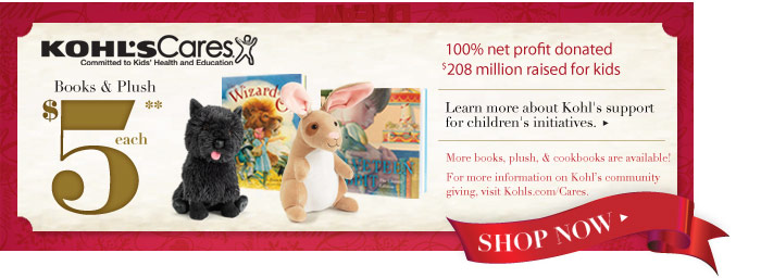 Kohl's Cares. Committed to Kid' Health and Education. Books & Plush $5 each. 100% net profit donated. $208 million raised for kids. Shop now.
