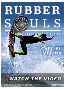 Rubber Souls - Weekly Video Series - Gabriel Medina - Watch Now
