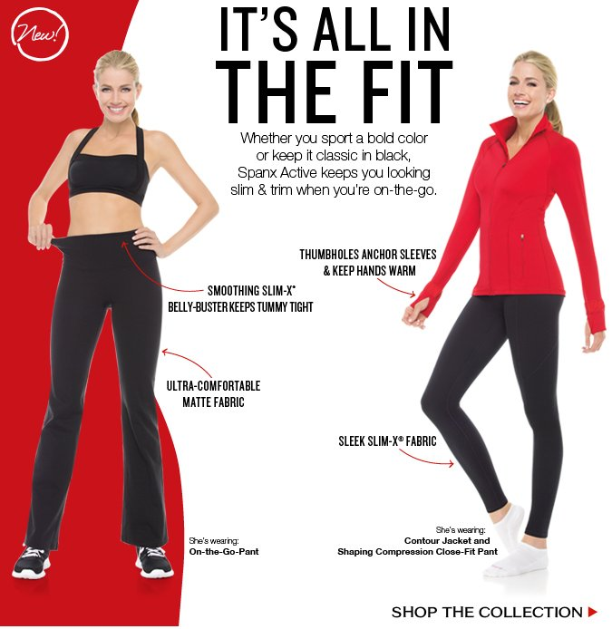 It's all inthe Fit! Whether you sport a bold color or keep it classic in black, Spanx Active keeps you looking slim & trim when you're on-the-go. Shop The Collection!