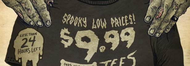 Spooky Low Prices. $9.99 Tees.