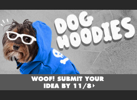 Dog Hoodies. Woof - Submit your idea by 11/8.