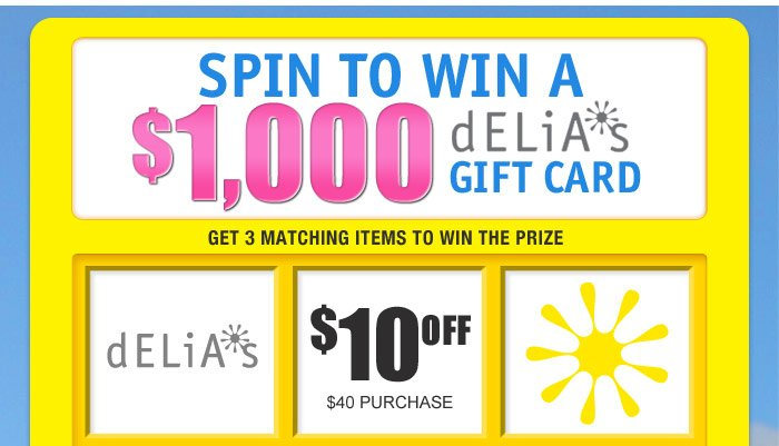 SPIN TO WIN A $1,000 dELiA*s  GIFT CARD