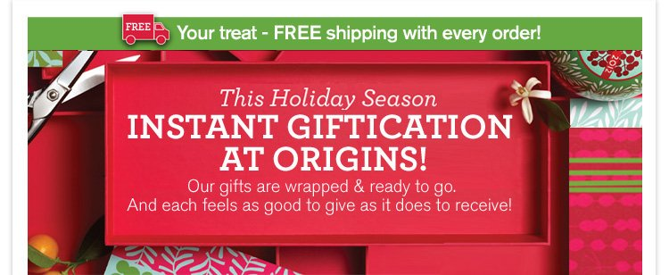 Discover Instant Giftication at Origins Our gifts are wrapped and ready to go And each feels as good to give as it does to receive
