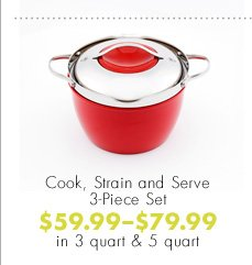 Cook, Strain and Serve 3-Piece Set $59.99 - $79.99 in 3 quart and 5 quart