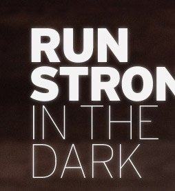 RUN STRONG IN THE DARK