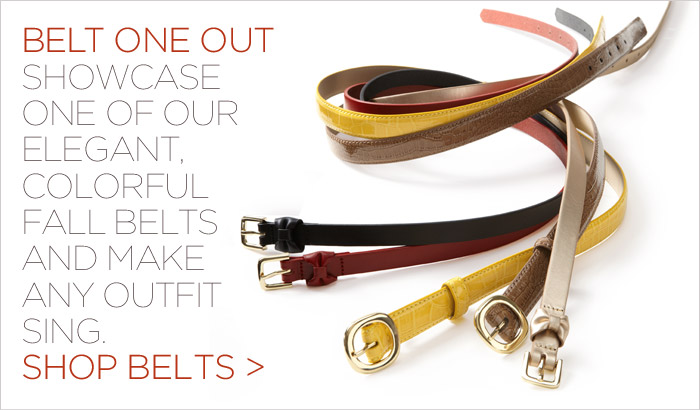 Belt one out | Showcase one of our elegant, colorful fall belts and make any outfit sing. Shop belts