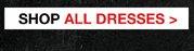 SHOP ALL DRESSES>