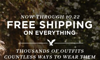 Now Through 10.22 | Free Shipping On Everything | Thousands Of Outfits | Countless Ways To Wear Them